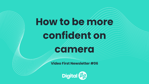 How to be more confident on camera | VIDEO FIRST Newsletter #06