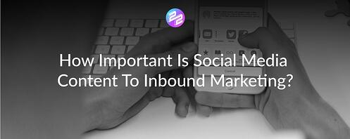 How Important Is Social Media Content To Inbound Marketing?