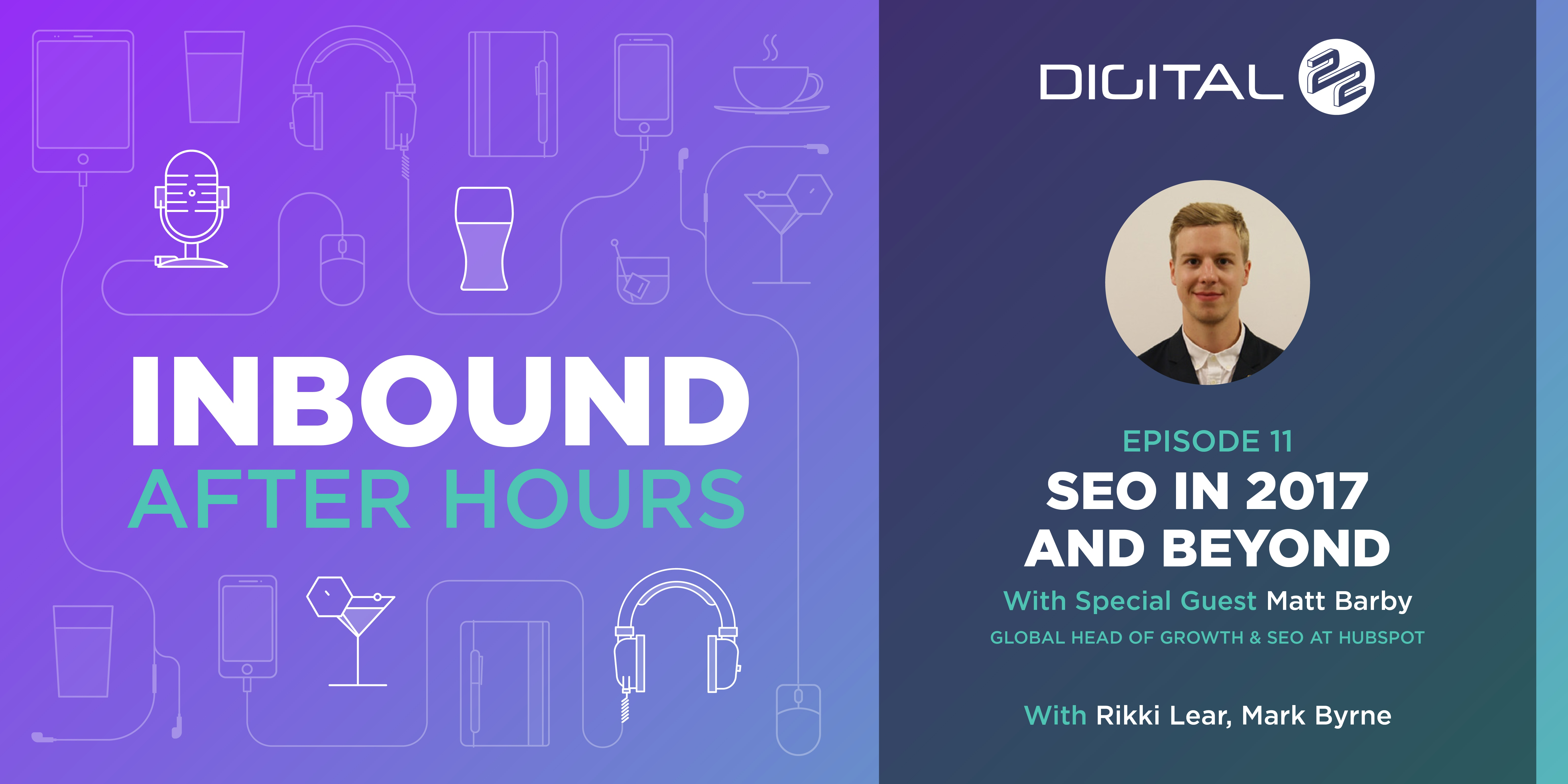SEO in 2017 & Beyond with Matthew Barby (Global Head of Growth & SEO at HubSpot) - Inbound After Hours - Ep 11