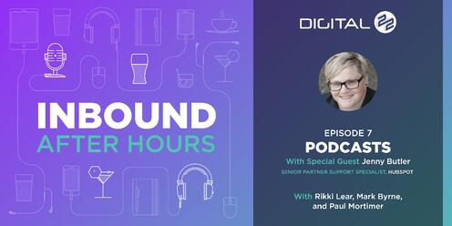 Inbound After Hours Podcast - Why Podcasting Is Important with Jenny Butler of HubSpot - Episode 7