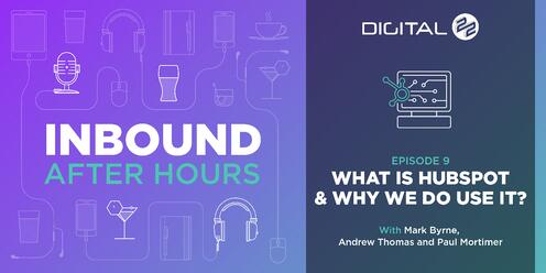 What Is HubSpot And Why Do We Use It? - Inbound After Hours Podcast - Ep 9