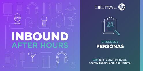 Inbound After Hours Podcast - Why Creating Buyer Personas Is Critical - Episode 6