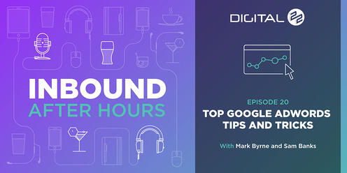 Top Google Ads Tips and Tricks - Inbound After Hours - Ep. 20