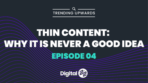 TRENDING UPWARDS: Thin content - why it's never a good idea