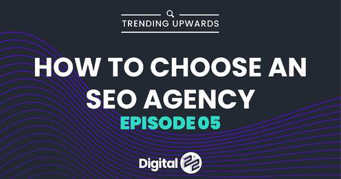 TRENDING UPWARDS: How to choose an SEO agency