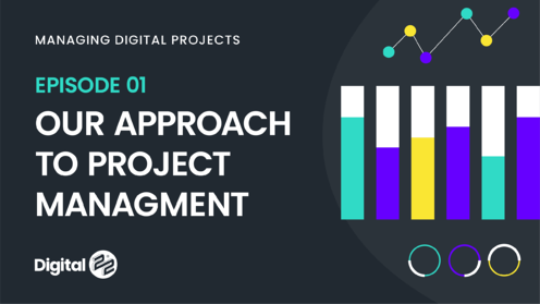 MANAGING DIGITAL PROJECTS: Our approach to project management