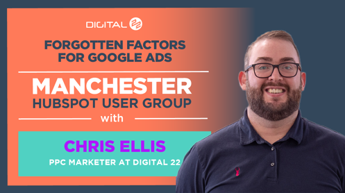 Google Ads: The often forgotten factors & why they matter so much: The key takeaways from the Manchester HUG