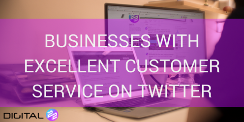 10 Businesses Who Have Excellent Customer Service on Twitter