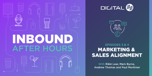 Inbound After Hours Podcast - Episode 3 & 4 - Part 2 - Marketing And Sales Must Be Aligned With Diarmuid Walsh From HubSpot