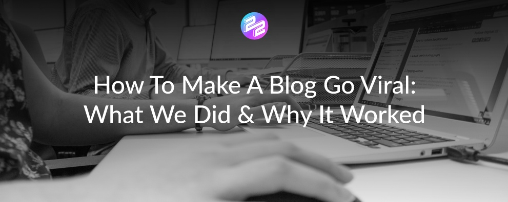 How To Make A Blog Go Viral: What We Did & Why It Worked