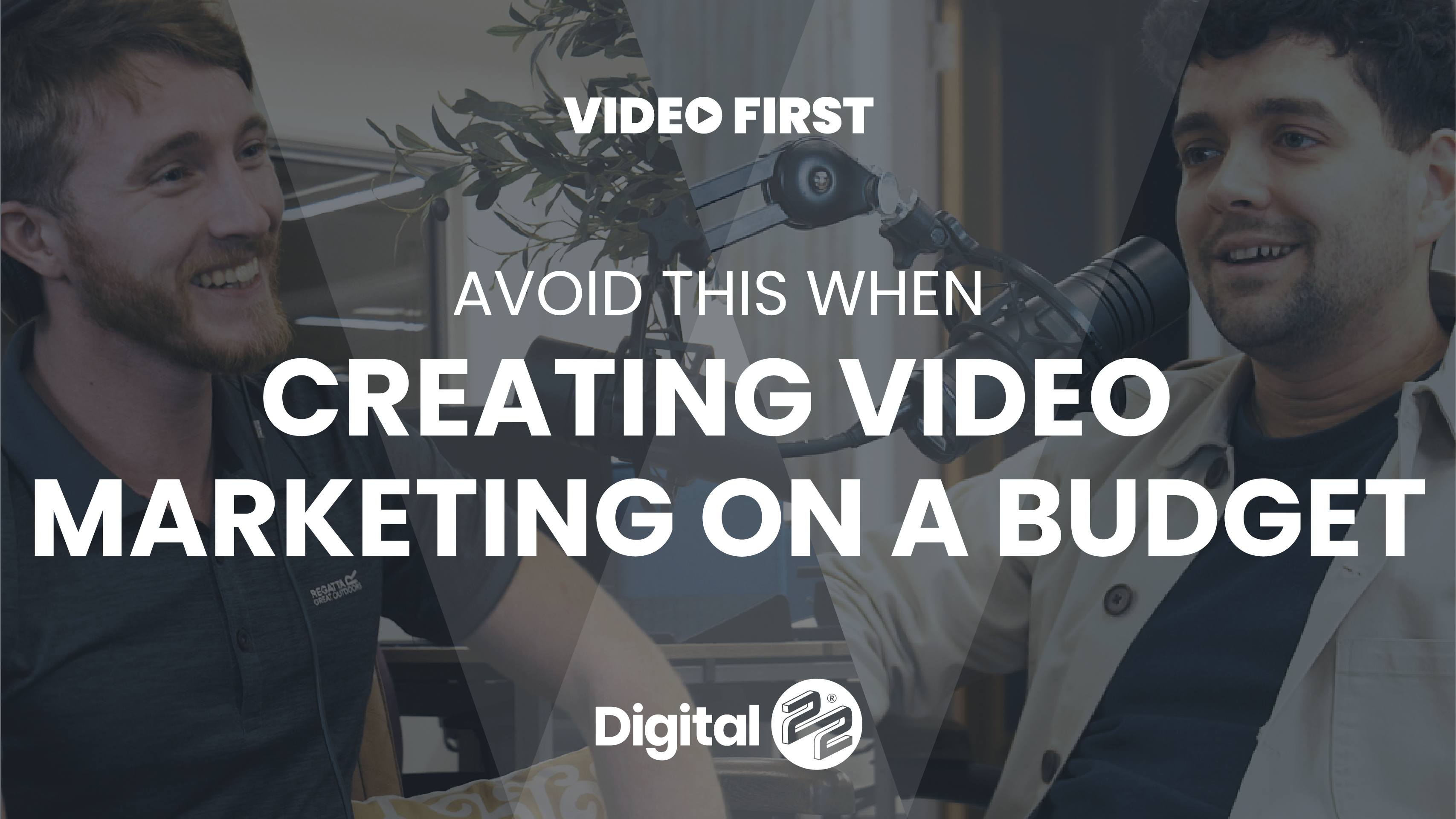 VIDEO FIRST: Avoid this when creating video marketing on a budget