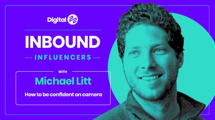 INBOUND INFLUENCERS with Michael Litt: How to be confident on camera