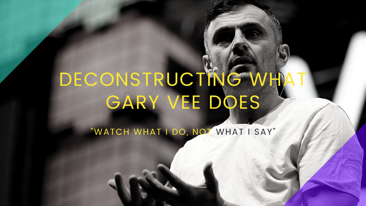 """""""Watch what I do, not what I say"""" - deconstructing what Gary Vee does."""
